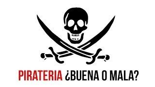 PIRATERIA - ¿BUENA O MALA?