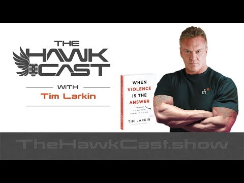 Tim Larkin: When Violence Is The Answer - The HawkCast