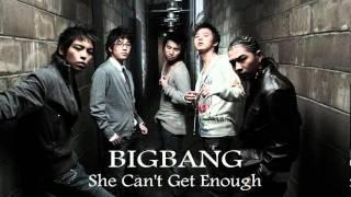 Big Bang - She Can't Get Enough