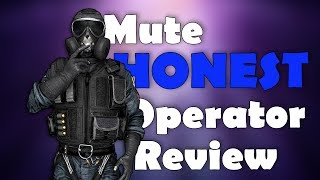 Mute HONEST Operator Review | Rainbow Six Siege