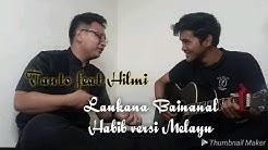 Laukana Bainanal Habib Versi Melayu ~ Tanto feat Hilmi