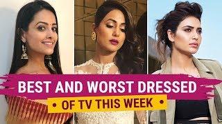 Hina Khan, Mouni Roy, Karishma Tanna: Best and Worst Dressed TV | Fashion | Bollywood