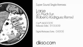 Larse - So Much Fun (Roberto Rodriguez Remix) [Dikso009]