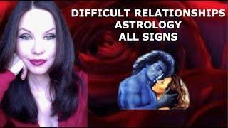 DIFFICULT RELATIONSHIPS & ASTROLOGY
