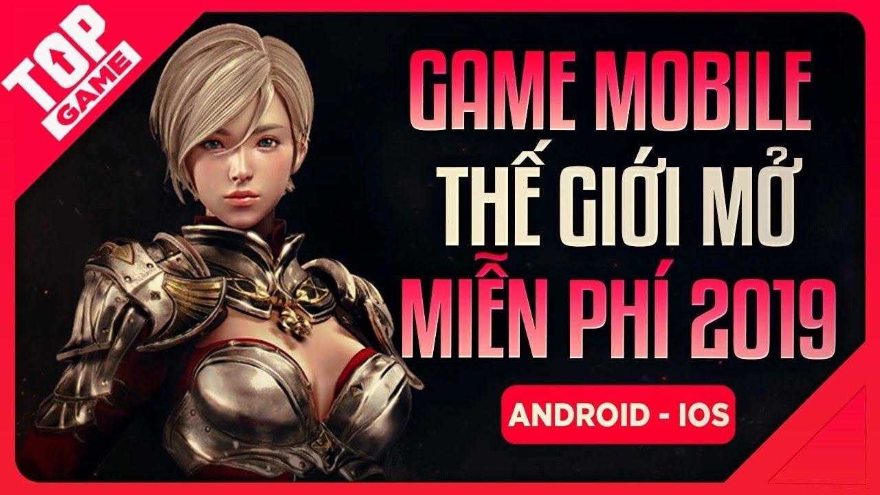 [Topgame] Top Game Mobile Thế Giới Mở Rộng Lớn Cho Bạn Đi Mỏi Chân 2019