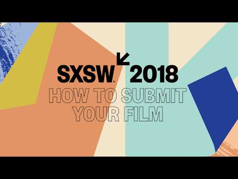 How to Submit Your Film to the 2018 SXSW Film Festival
