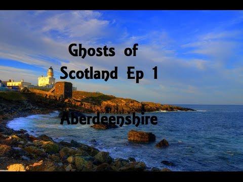 Ghosts of Scotland Ep 1 - Aberdeenshire