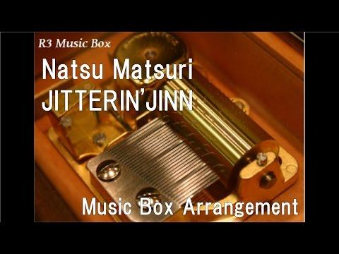 Natsu Matsuri/JITTERIN'JINN [Music Box]