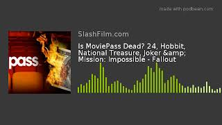 Is MoviePass Dead? 24, Hobbit, National Treasure, Joker & Mission: Impossible - Fallout