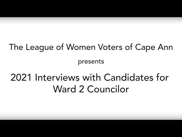 League of Women Voters — 2021 Interviews with Candidates for Gloucester Ward 2 Councilor