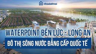 KHU ĐÔ THỊ WATERPOINT Bến Lức, Long An - Mở bán tháng 7/2020 | Nhadatmoi.net