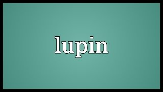 Lupin Meaning