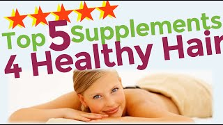 Top 5 Supplements For Healthy Hair - Best Supplements For Hair Loss In Men & Women