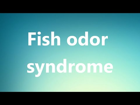 Fish Odor Syndrome - Medical Meaning And Pronunciation