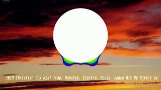 2019 Christian EDM Mix! Trap, Dubstep, Electro, House, Dance