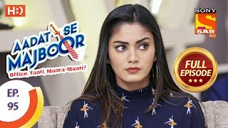 Aadat Se Majboor - Ep 95 - Full Episode - 12th February, 2018