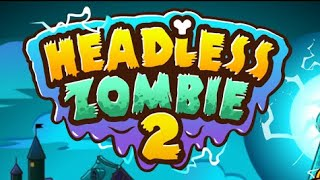 Headless Zombie 2 Full Gameplay Walkthrough
