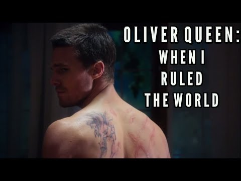 Oliver Queen (Arrow) | When I Ruled the World