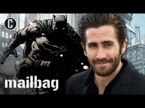 Is Jake Gyllenhaal Too Old for Batman? - Collider Mailbag