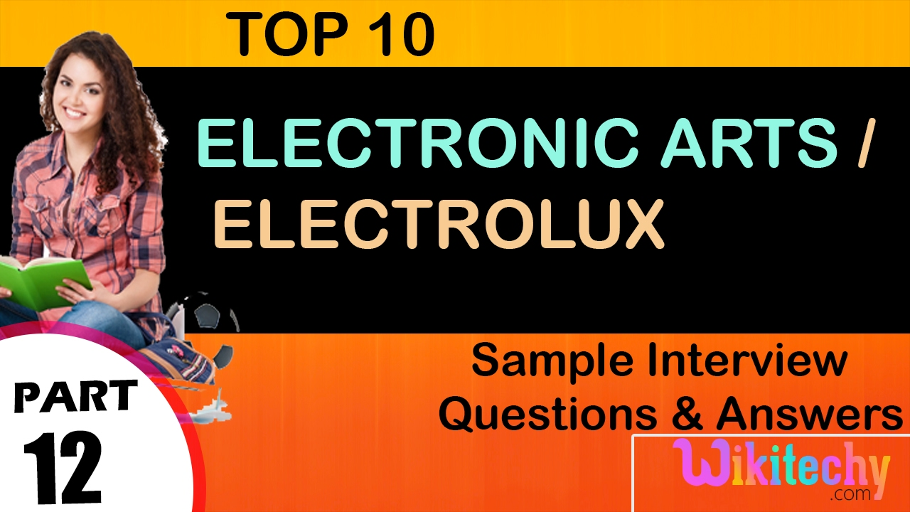 electronic arts electrolux top most interview questions and electronic arts electrolux top most interview questions and answers for freshers and experienced