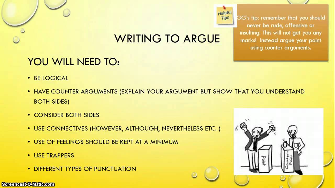 writing to argue Writing an argument for gcse english is different from arguing with a friend you should write a balanced and rational argument, less passionate or emotional than if you were writing to persuade.