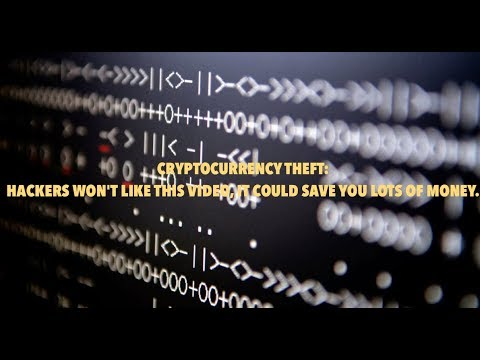 CRYPTOCURRENCY THEFT: HACKERS WON'T LIKE THIS VIDEO, IT COULD SAVE YOU LOTS OF MONEY.