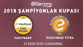 2018 Spor Toto Şampiyonlar Kupası VakıfBank - Eczacıbaşı VİTRA