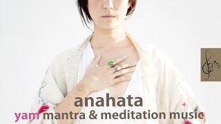 ANAHATA CHAKRA MEDITATION ・ Hearth chakra healing ・ bija mantra & music ・Szívcsakra meditáció