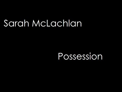 Sarah McLachlan - Possession (lyrics)