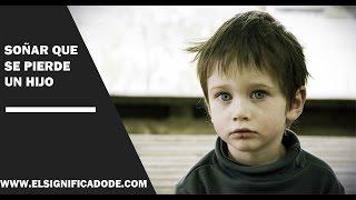 Significado de soñar con que se pierde tu hijo  ¿Qué significa soñar con que se pierde tu hijo?