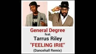 "GENERAL DEGREE feat. TARRUS RILEY ""FEELING IRIE"" Dancehall Remix"