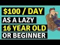 How To Earn $100 A Day As A Lazy 16 Year Old 🛏️💵🤑