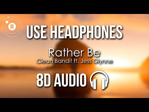 Clean Bandit Ft. Jess Glynne - Rather Be (8D AUDIO)