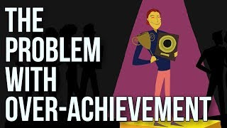 The Problem With Over-achievement