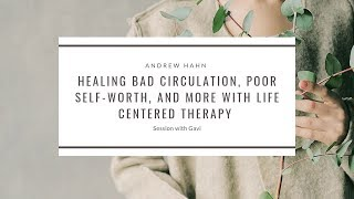 Healing bad circulation, poor self-worth, and more with Life Centered Therapy