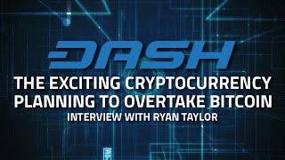 DASH: The Exciting Cryptocurrency Planning to Overtake Bitcoin - Ryan Taylor, Director of Finance