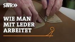 Handwerkskunst! Wie man mit Leder arbeitet | SWR Fernsehen