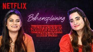 Behensplaining | Srishti Dixit & @Kusha Kapila Review Stranger Things | Netflix India