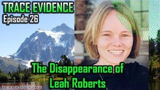 Trace Evidence - 026 - The Disappearance of Leah Roberts