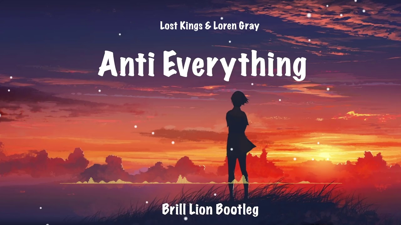 Lost Kings & Loren Gray - Anti-Everything(Brill Lion Bootleg)