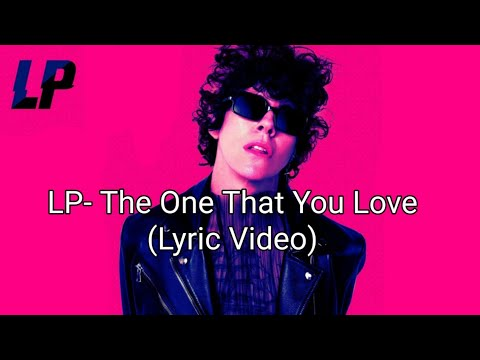 LP - The One That You Love (Lyric Video)