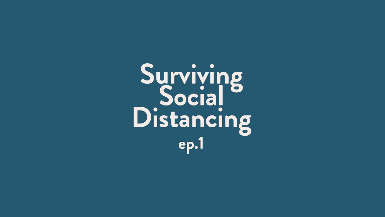 Surviving Social Distancing | EPISODE 1