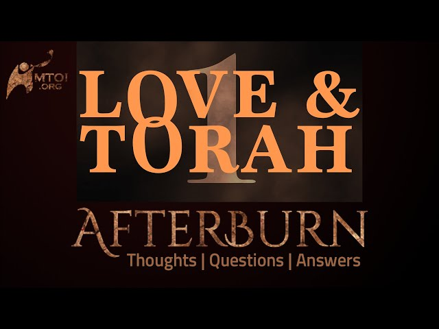 Afterburn: Thoughts, Q&A on Love and Torah - Part 1