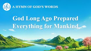"English Christian Song | ""God Long Ago Prepared Everything for Mankind"""