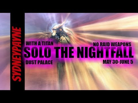 Destiny: SOLO The nightfall Walkthrough/Guide WITH A TITAN!!!! Dust Palace May 30-June 5th