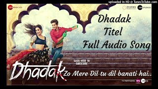Dhadak Titel Full Mp3 Song - Zo Mere Dil Ko Dil Banati Hai