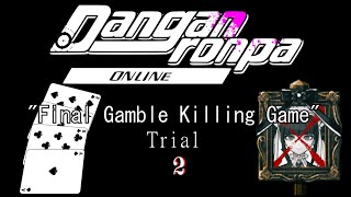 "Danganronpa Online: ""The Final Gamble Killing Game"" Trial ~ Finale"