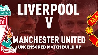 Liverpool V Manchester United | Uncensored Match Build Up