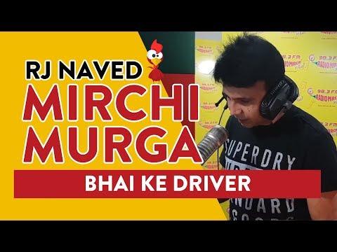 Bhai Ke Driver   Mirchi Murga   RJ Naved
