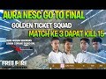 DETIK DETIK AURA NESC LOLOS FINAL GOLDEN TICKET SQUAD, PESTA KILL LAWAN PARA TIM ESPORT